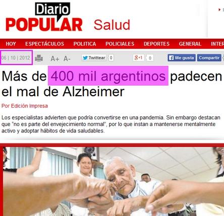 Si nos guiamos por nuestra prensa, en Argentina hay cuatrocientos mil enfermos de Alzheimer desde el año 2000.